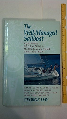 The Well-Managed Sailboat: Equipping, Organizing and Maintaining Your Cruising Boat