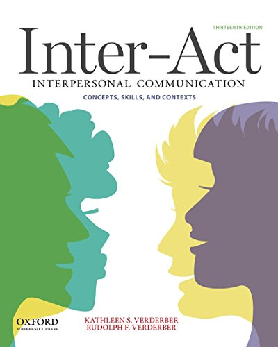 Inter-Act: Interpersonal Communication Concepts, Skills, And Contexts