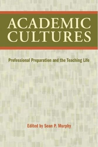 Academic Cultures: Professional Preparation and the Teaching Life