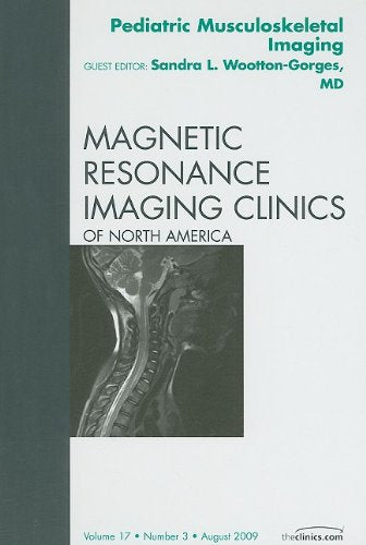 Pediatric Musculoskeletal Imaging, An Issue of Magnetic Resonance Imaging Clinics, 1e (The Clinics: Radiology)
