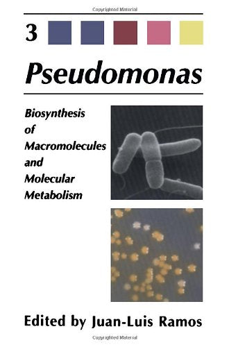 Pseudomonas: Volume 3: Biosynthesis Of Macromolecules And Molecular Metabolism (Advances In Experimental Medicine And Biology)