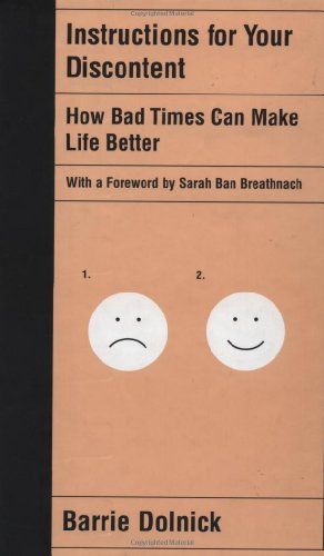 Instructions for Your Discontent: How Bad Times Can Make Life Better