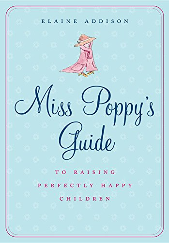 Miss Poppy's Guide to Raising Perfectly Happy Children