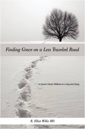 Finding Grace on a Less Traveled Road: A Cancer Doctor Reflects on Living and Dying