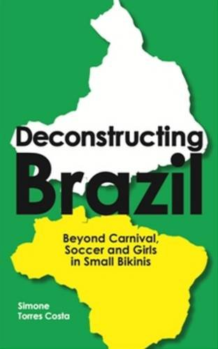 Deconstructing Brazil: Beyond Carnival, Soccer and Girls in Small Bikinis