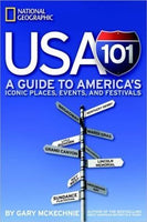 USA 101 A Guide to Americas Iconic Places, Events, and Festivals (National Geographic)