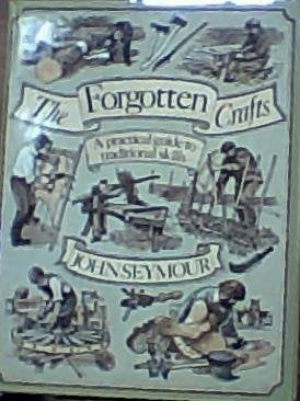 Forgotten Crafts: A Practical Guide to Traditional Skills
