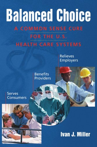 Balanced Choice: A Common Sense Cure for the U.S. Health Care Systems