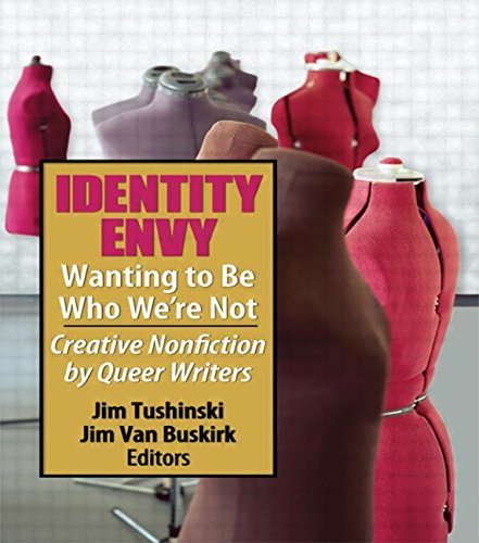 Identity Envy Wanting to Be Who We're Not: Creative Nonfiction by Queer Writers