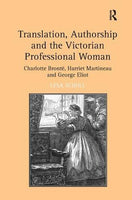 Translation, Authorship and the Victorian Professional Woman: Charlotte Bront, Harriet Martineau and George Eliot
