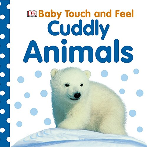 Cuddly Animals. (Baby Touch and Feel)