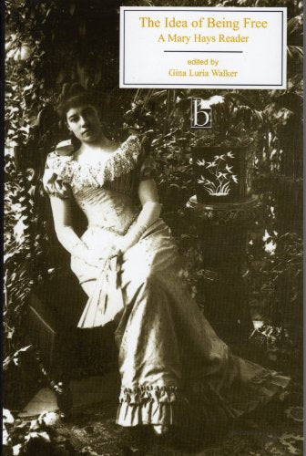 The Idea of Being Free: A Mary Hays Reader (Broadview Editions)