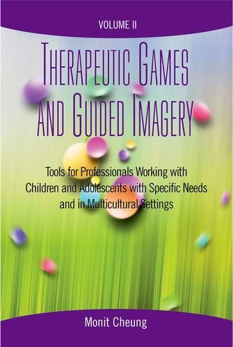 Therapeutic Games And Guided Imagery Volume Ii: Tools For Professionals Working With Children And Adolescents With Specific Needs And In Multicultural Settings