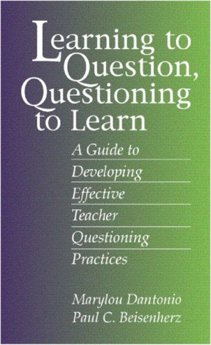 Learning To Question, Questioning To Learn: Developing Effective Teacher Questioning Practices