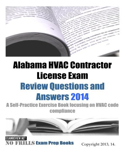 Alabama HVAC Contractor License Exam Review Questions and Answers 2014: A Self-Practice Exercise Book focusing on HVAC code compliance