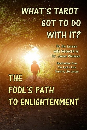 What's Tarot Got to Do With It?: The Fool's Path to Enlightenment