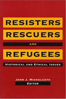 Resisters, Rescuers, and Refugees: Historical and Ethical Issues