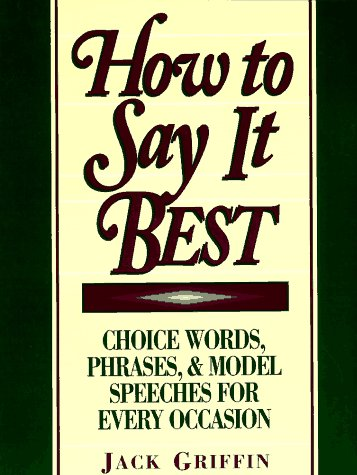 How to Say It Best: Choice Words, Phrases and Model Speeches for Every Occasion
