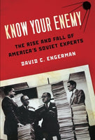 Know Your Enemy: The Rise And Fall Of America'S Soviet Experts