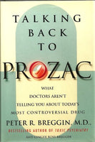 Talking Back to Prozac: What Doctors Won't Tell You About Today's Most Controversial Drug