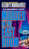 Murder In The East Room: An Eleanor Roosevelt Mystery (Eleanor Roosevelt Mysteries)