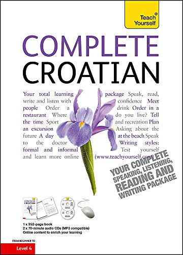 Complete Croatian Beginner To Intermediate Course: Learn To Read, Write, Speak And Understand A New Language (Teach Yourself)