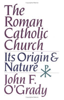 The Roman Catholic Church: Its Origins and Nature