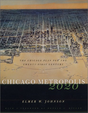 Chicago Metropolis 2020: The Chicago Plan for the Twenty-First Century