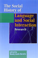 The Social History of Language and Social Interaction Research: People, Places, Ideas (Hampton Press Communication Series, Social Approaches to Interaction)