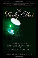 The Firefly Effect: Build Teams That Capture Creativity and Catapult Results