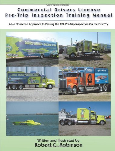 Commercial Drivers License Pre-Trip Inspection Training Manual: A No Nonsense Approach to Passing the CDL Pre-Trip Inspection On the First Try