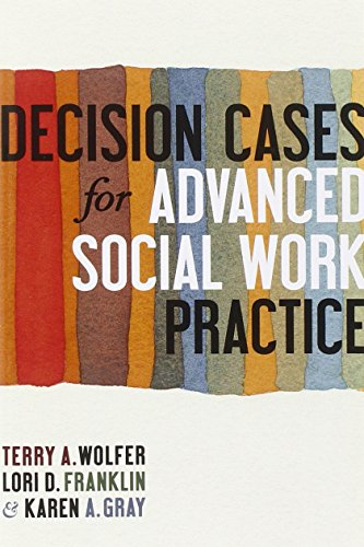 Decision Cases For Advanced Social Work Practice: Confronting Complexity