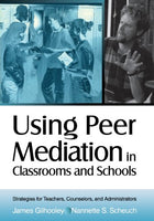 Using Peer Mediation in Classrooms and Schools: Strategies for Teachers, Counselors, and Administrators