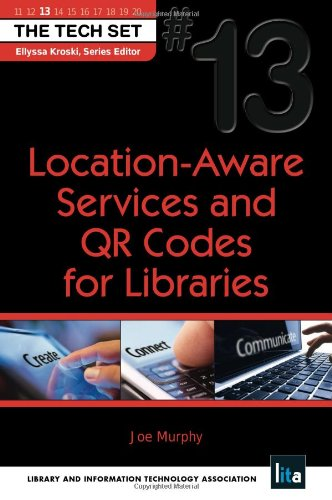 Location-Aware Services and QR Codes for Libraries (THE TECH SET #13)