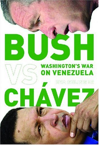 Bush Versus Chvez: Washingtons War on Venezuela