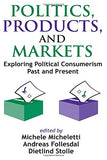 Politics, Products, and Markets: Exploring Political Consumerism Past and Present