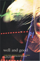 Well and Good, third edition: A Case Study Approach to Biomedical Ethics
