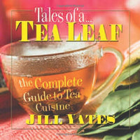 Tales of a Tea Leaf: The Complete Guide to Tea Cuisine