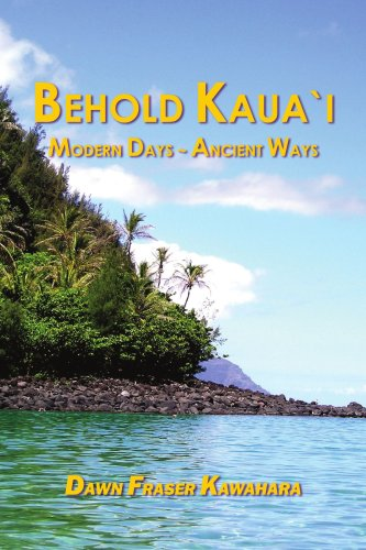 Behold Kaua'i: Modern Days - Ancient Ways