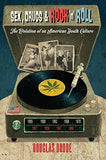Sex, Drugs & Rock n Roll: The Evolution of an American Youth Culture (Popular Culture and Everyday Life)