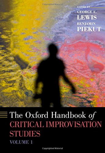 The Oxford Handbook Of Critical Improvisation Studies, Volume 1 (Oxford Handbooks)