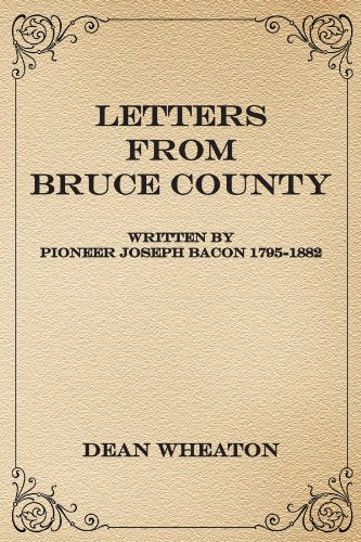 Letters from Bruce County: Written by Pioneer Joseph Bacon 1795-1882