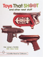 Toys That Shoot: With Values (A Schiffer Book for Collectors)