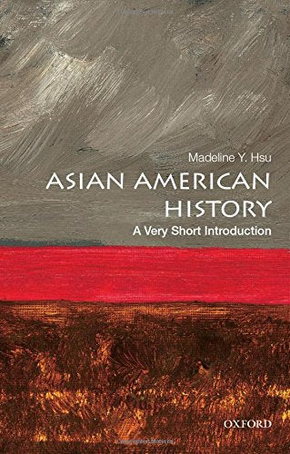 Asian American History: A Very Short Introduction (Very Short Introductions)