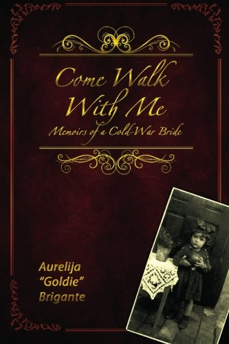 Come Walk With Me: Memoirs of a Cold-War Bride