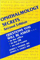 Ophthalmology Secrets: Questions You Will Be Asked, in the office, in the OR, on Oral Exams