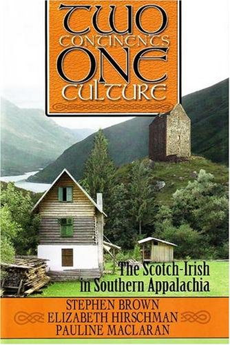 Two Continents, One Culture: The Scotch-Irish in Southern Appalachia