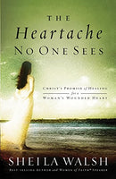 The Heartache No One Sees: Christ's Promise of Healing for a Woman's Wounded Heart