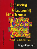Enhancing Leadership Effectiveness Through Psychological Type: A Development Guide for Using Psychological Type With Executives, Managers, Supervisors, and Team Leaders