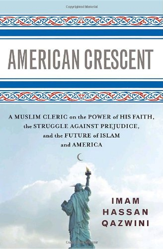 American Crescent: A Muslim Cleric on the Power of His Faith, the Struggle Against Prejudice, and the Future of Islam and America
